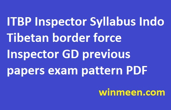 ITBP Inspector Syllabus Indo Tibetan border force Inspector GD previous papers exam pattern PDF