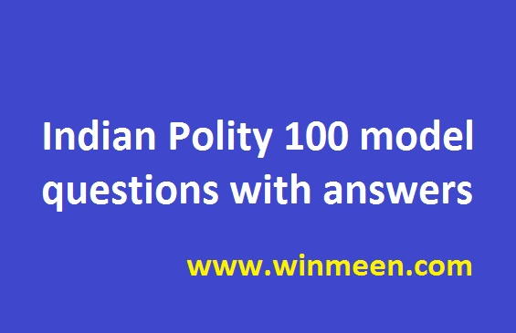 Indian Polity 100 model questions with answers