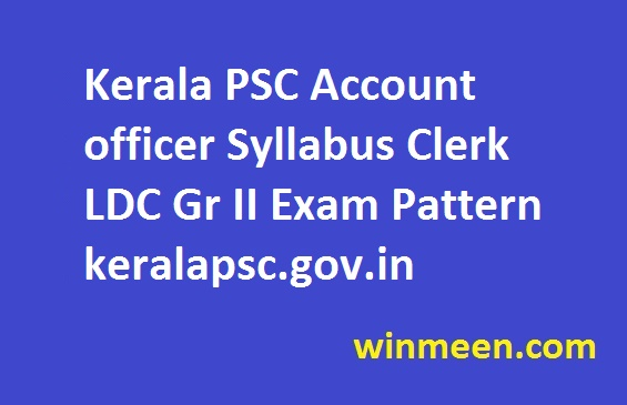 Kerala PSC Account officer Syllabus Clerk LDC Gr II Exam Pattern keralapsc.gov.in