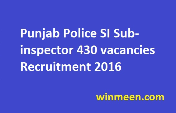 Punjab Police SI Sub-inspector 430 vacancies Recruitment 2016