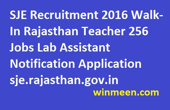 SJE Recruitment 2016 Walk-In Rajasthan Teacher 256 Jobs Lab Assistant Notification Application sje.rajasthan.gov.in