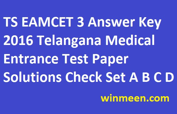 TS EAMCET 3 Answer Key 2016 Telangana Medical Entrance Test Paper Solutions Check Set A B C D