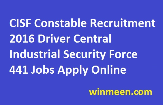 CISF Constable Recruitment 2016 Driver Central Industrial Security Force 441 Jobs Apply Online