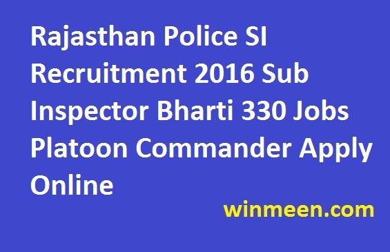 Rajasthan Police SI Recruitment 2016 Sub Inspector Bharti 330 Jobs Platoon Commander Apply Online