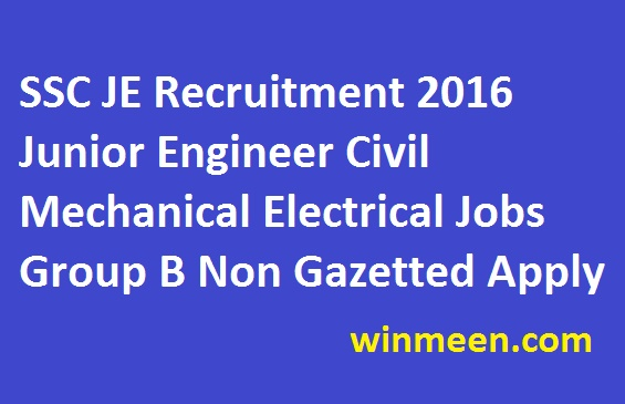 SSC JE Recruitment 2016 Junior Engineer Civil Mechanical Electrical Jobs Group B Non Gazetted Apply online