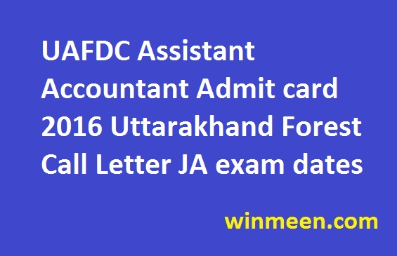 UAFDC Assistant Accountant Admit card 2016 Uttarakhand Forest Call Letter JA exam dates