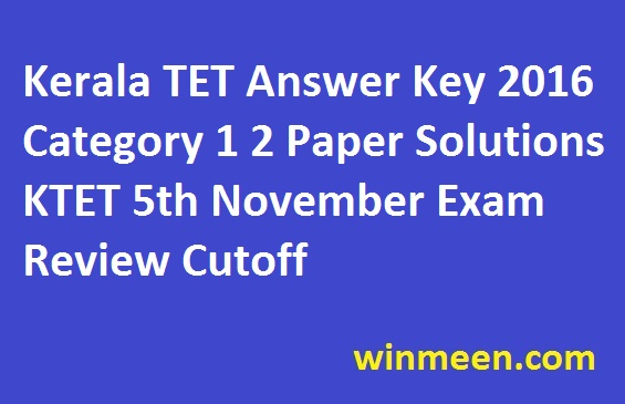 Kerala TET Answer Key 2016 Category 1 2 Paper Solutions KTET