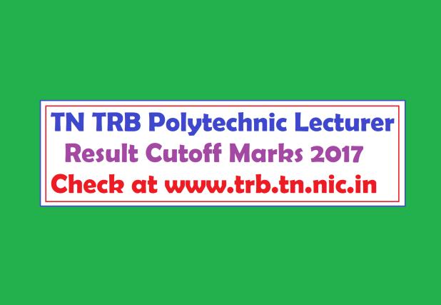 TN TRB Polytechnic Lecturer Result Cutoff Marks 2017www.trb.tn.nic.in