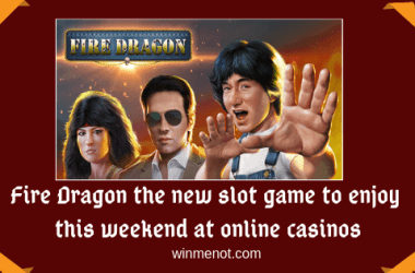 Fire Dragon the new slot game to enjoy this weekend at online casinos
