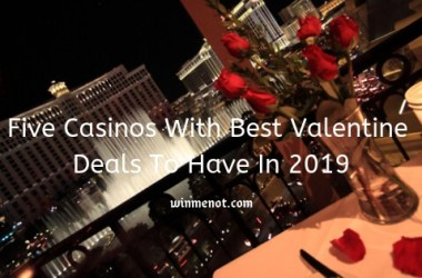 Five Casinos With Best Valentine Deals To Have In 2019