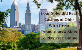 Four Splendid Real Casinos of Ohio With Great Promotions And Slots To Play Free Online