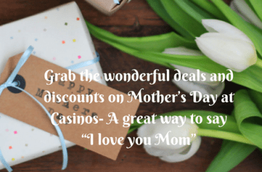 "Grab the wonderful deals and discounts on Mother's Day at Casinos- A great way to say ""I love you Mom"""