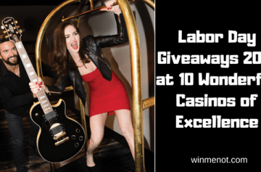Labor Day Giveaways 2018 at 10 Wonderful Casinos of Excellence