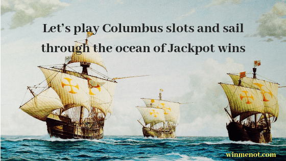 Let's play Columbus slots and sail through the ocean of Jackpot wins