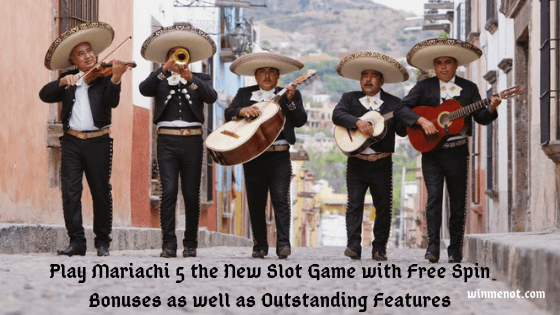Play Mariachi 5 the New Slot Game with Free Spin Bonuses as well as Outstanding Features