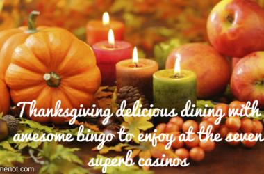 Thanksgiving delicious dining with awesome bingo to enjoy at the seven superb casinos