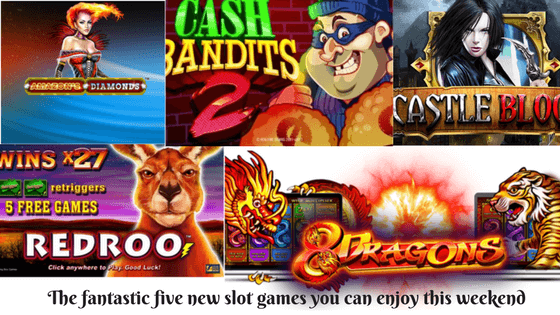 The fantastic five new slot games you can enjoy this weekend