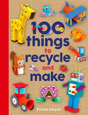 Kids-100-things-to-recycle-and-make