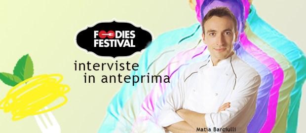 Anteprima Foodies 2017: intervista allo chef stellato Matia Barciulli