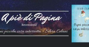 """Recensione """"Ogni piccola cosa interrotta"""" , Silvia Celani"""