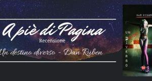 """Recensione """"Un destino diverso"""", Dan Ruben"""