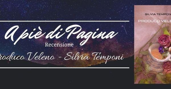 """Recensione """"Produco Veleno"""", Silvia Temponi"""