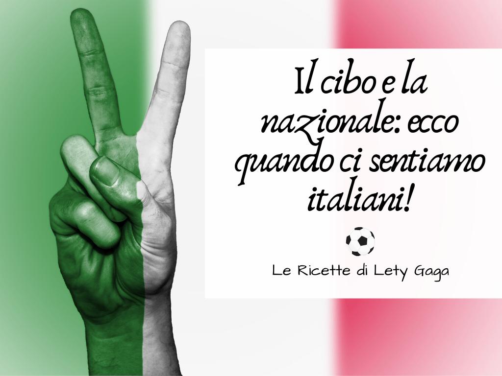 Il cibo e la nazionale: ecco quando ci sentiamo Italiani!