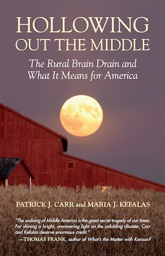Hollowing Out the Middle: The Rural Brain Drain and What It Means for America - Patrick Carr & Maria Kefalas