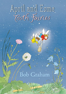April and Esme: Tooth Fairies by Bob Graham