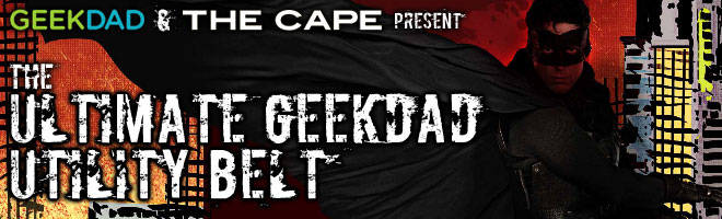 GeekDad and The Cape Present THE ULTIMATE GEEKDAD UTILITY BELT