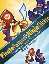 Pirate Penguin Vs. Ninja Chicken: Troublems With Frenemies