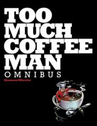 Too Much Coffee Man Omnibus by Shannon Wheeler