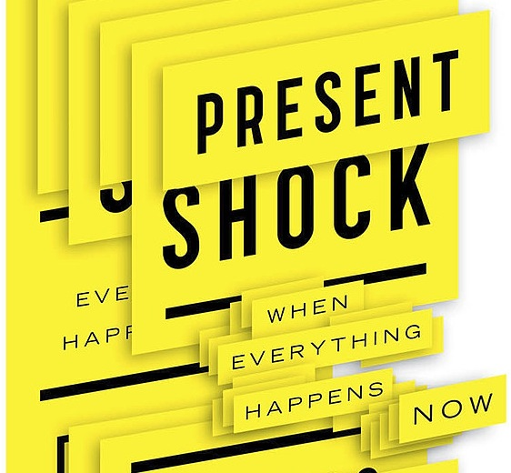 <cite>Present Shock: When Everything Happens Now</cite> By Douglas Rushkoff