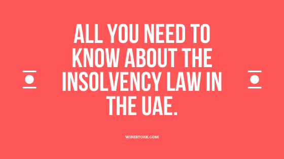 All you need to know about the Insolvency Law in the UAE.