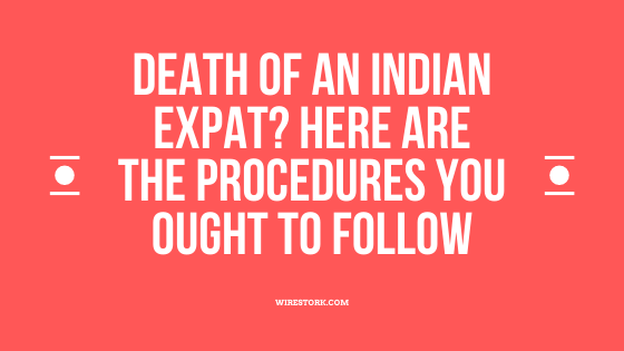 Death of an Indian Expat? Here are the procedures you ought to follow