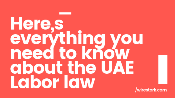 What is the UAE Labour law? What is the maximum age to work in UAE? What is UAE Labour law for gratuity? Is there any ban for unlimited contract in UAE?