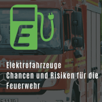 Elektrofahrzeuge – Chancen und Risiken für die Feuerwehr