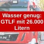 Wasser genug: GTLF mit 26.000 Litern