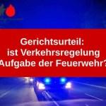 Gerichtsurteil: ist Verkehrsregelung Aufgabe der Feuerwehr?