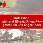 Unfassbar: während Einsatz Privat-Pkw gestohlen und angezündet
