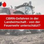 CBRN-Gefahren in der Landwirtschaft – von der Feuerwehr unterschätzt?