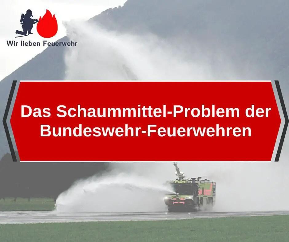 Das Schaummittel-Problem der Bundeswehr-Feuerwehren