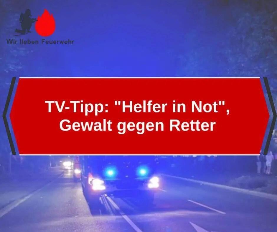 """TV-Tipp: """"Helfer in Not"""", Gewalt gegen Retter (01.05.2019)"""