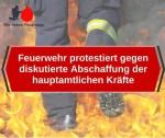 Feuerwehr protestiert gegen diskutierte Abschaffung der hauptamtlichen Kräfte