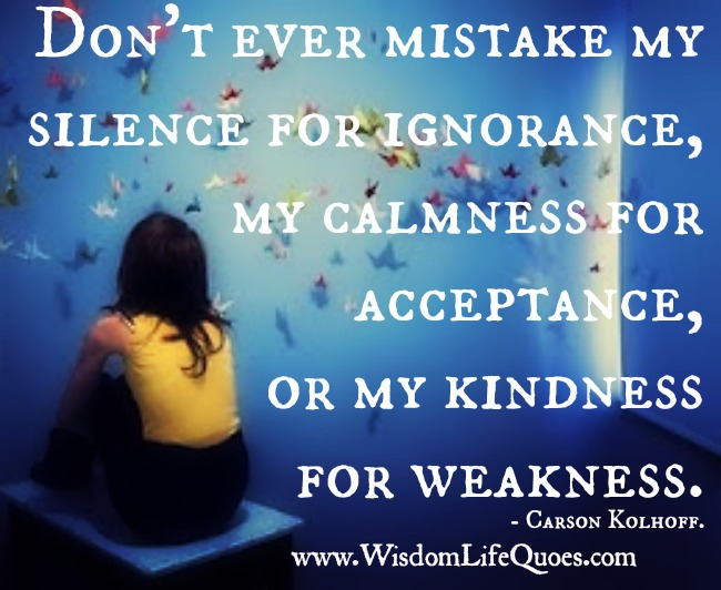 Dont Take My Kindness Weakness Quotes
