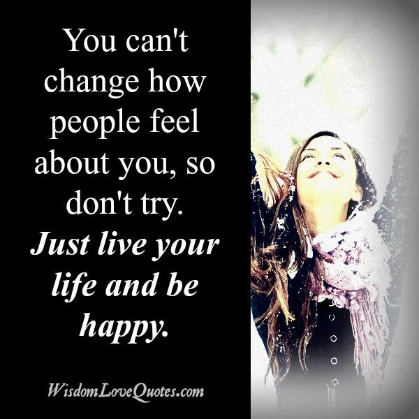 Just Live Your Life Quotes: How To Just Be Happy With Your Life