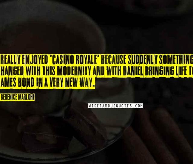 Berenice Marlohe Quotes I Really Enjoyed Casino Royale Because Suddenly Something Changed With