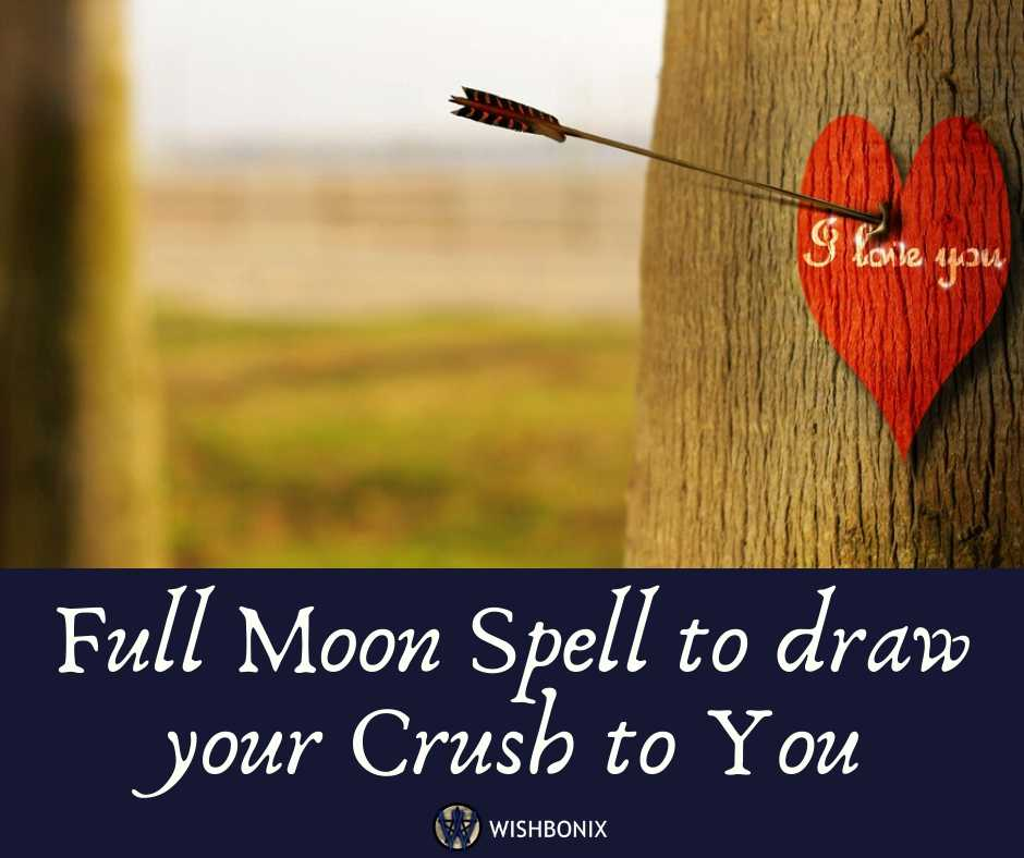 Full Moon Spell to Draw your Crush to you