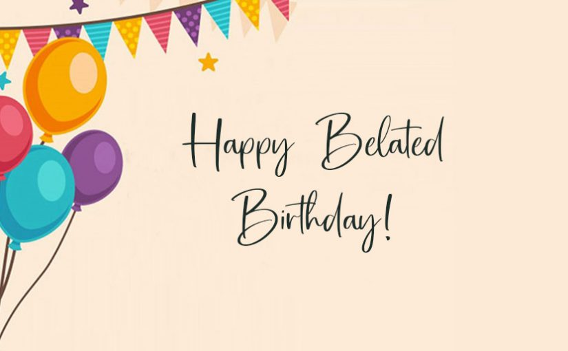 belated birthday wishes and messages