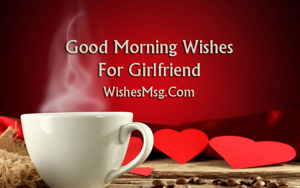 Good Morning Messages For Girlfriend Morning Wishes